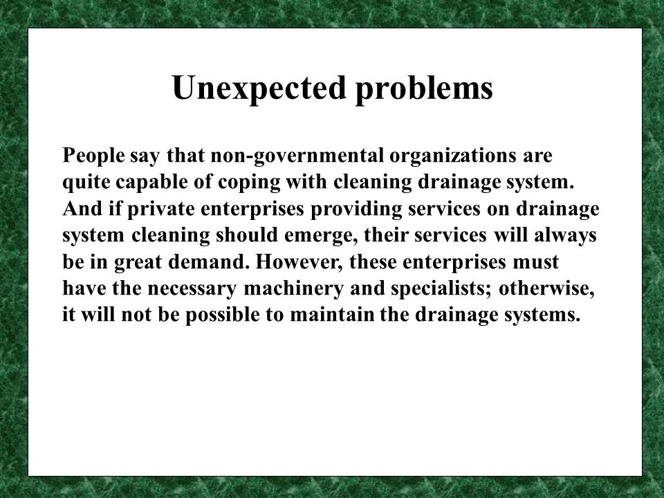 Unexpected problems People say that non-governmental organizations are quite capable of coping with cleaning drainage system.