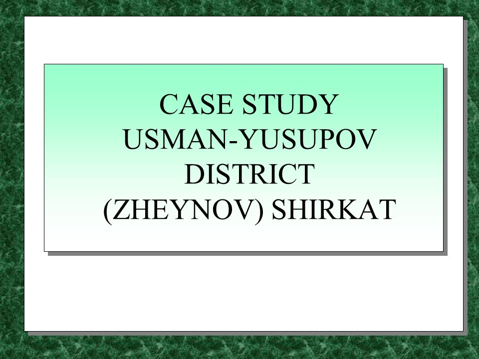 CASE STUDY USMAN-YUSUPOV DISTRICT (ZHEYNOV) SHIRKAT