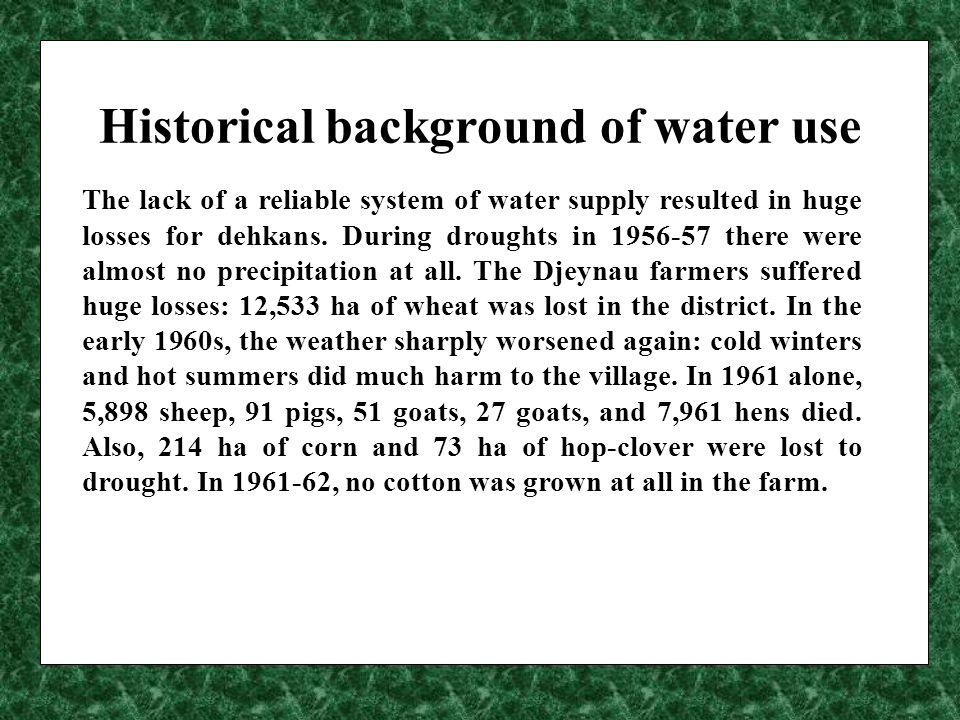 Historical background of water use In summertime, to allocate the water of the Kashkadarya river, the population applied the system of social contract with kishlak dwellers living upstream.