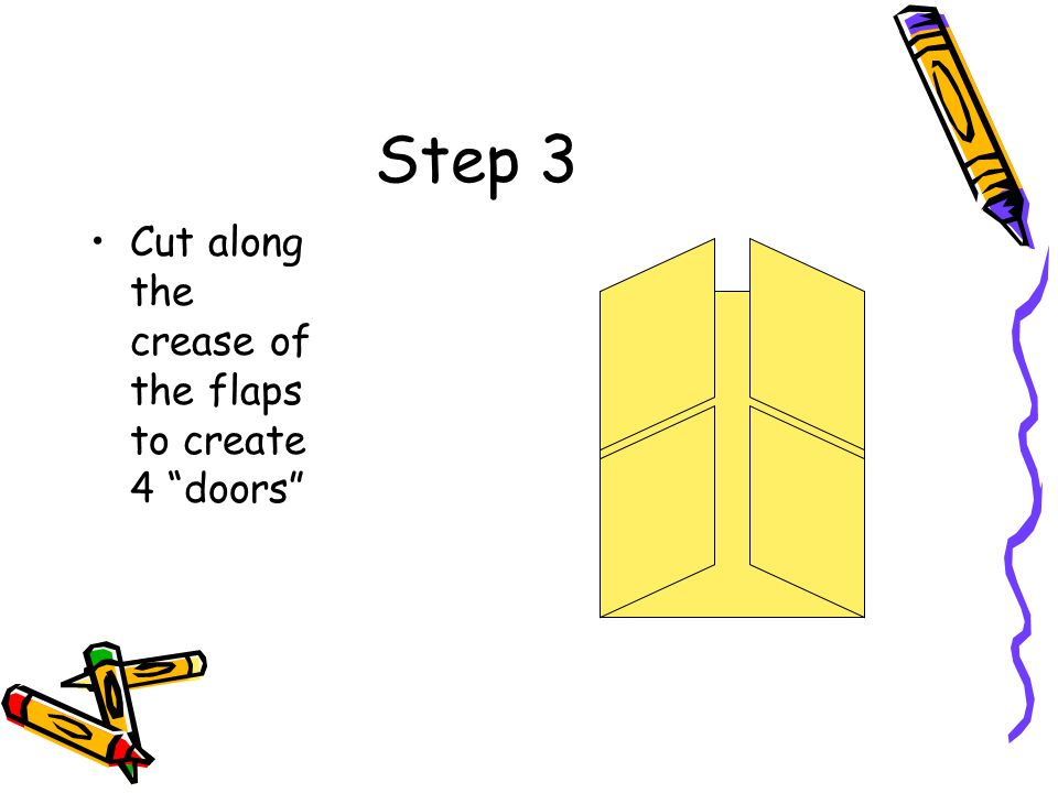 """Step 3 Cut along the crease of the flaps to create 4 """"doors"""""""