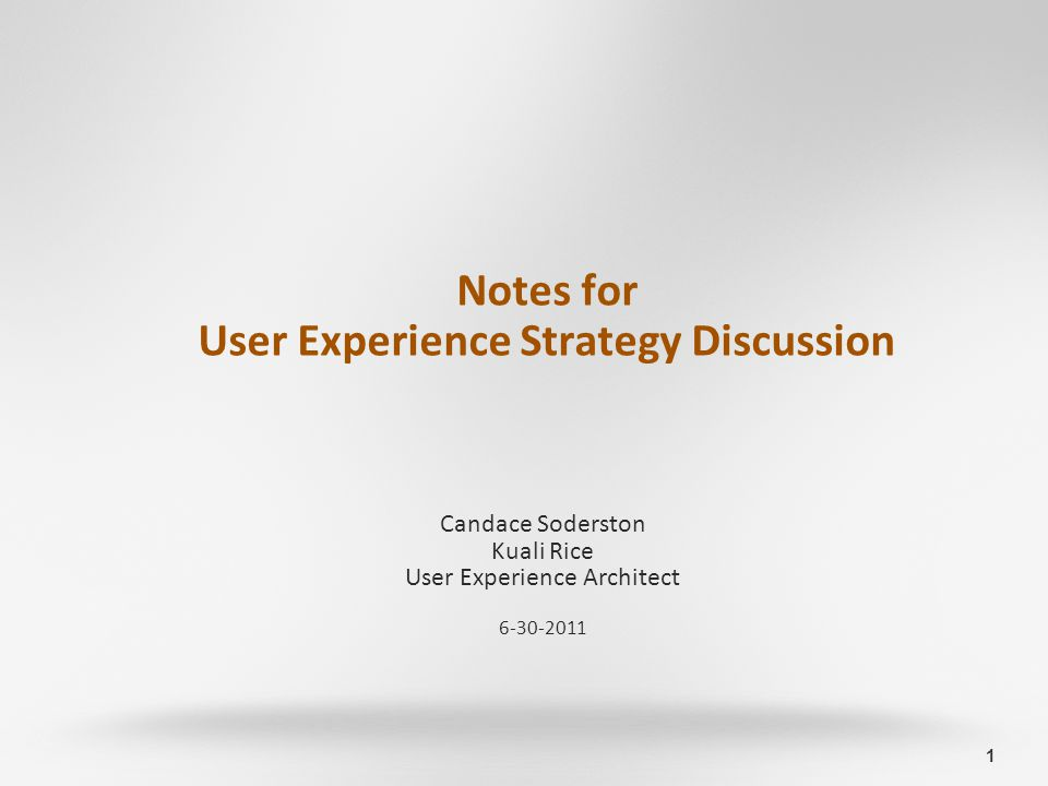 1 Notes for User Experience Strategy Discussion Candace Soderston Kuali Rice User Experience Architect 6-30-2011