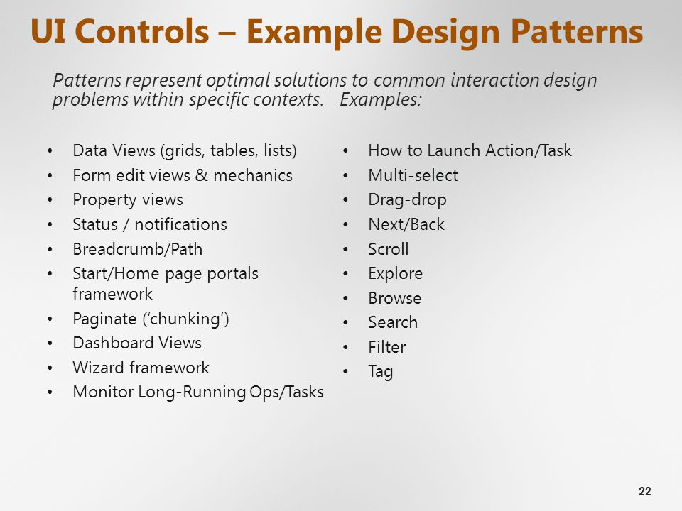 22 UI Controls – Example Design Patterns Patterns represent optimal solutions to common interaction design problems within specific contexts.