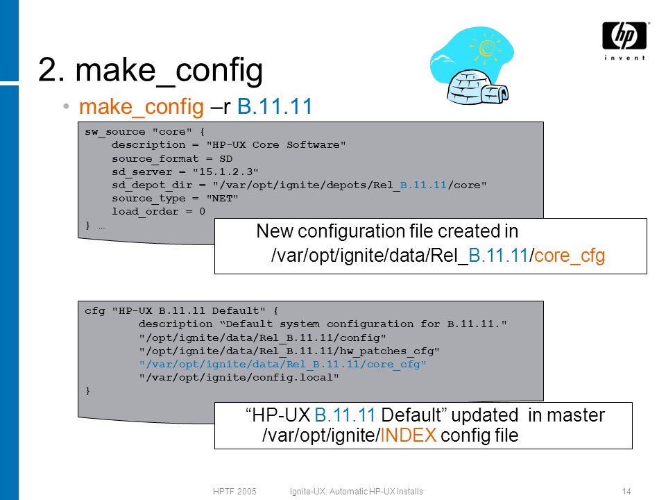 HPTF 2005 Ignite-UX: Automatic HP-UX Installs14 2. make_config make_config –r B.11.11 sw_source