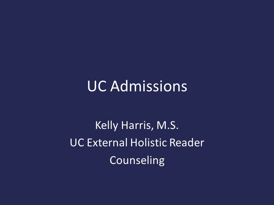 UC Admissions Kelly Harris, M.S. UC External Holistic Reader Counseling