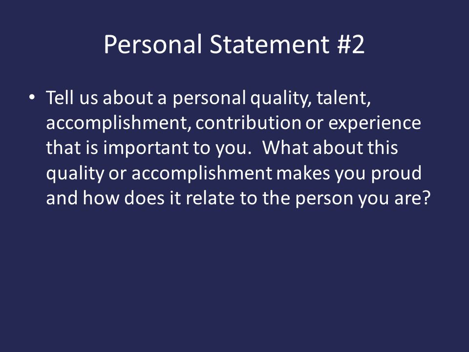 Personal Statement #2 Tell us about a personal quality, talent, accomplishment, contribution or experience that is important to you.