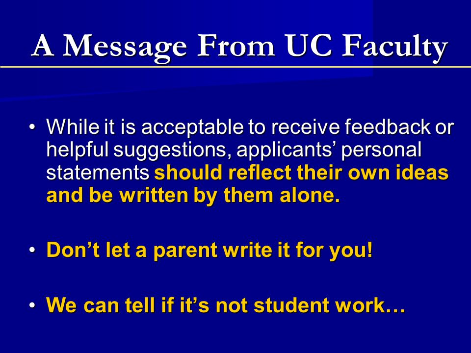uc personal statement Ppac advisors will review personal statements with students who attended our personal statement writing workshop attending the personal statement writing workshop is required before we review drafts an appointment is required for personal statement review.