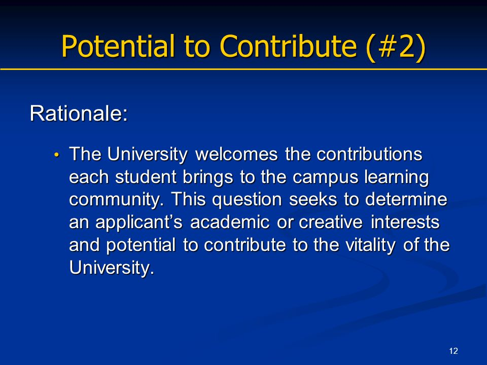 12 Potential to Contribute (#2) Rationale: The University welcomes the contributions each student brings to the campus learning community.