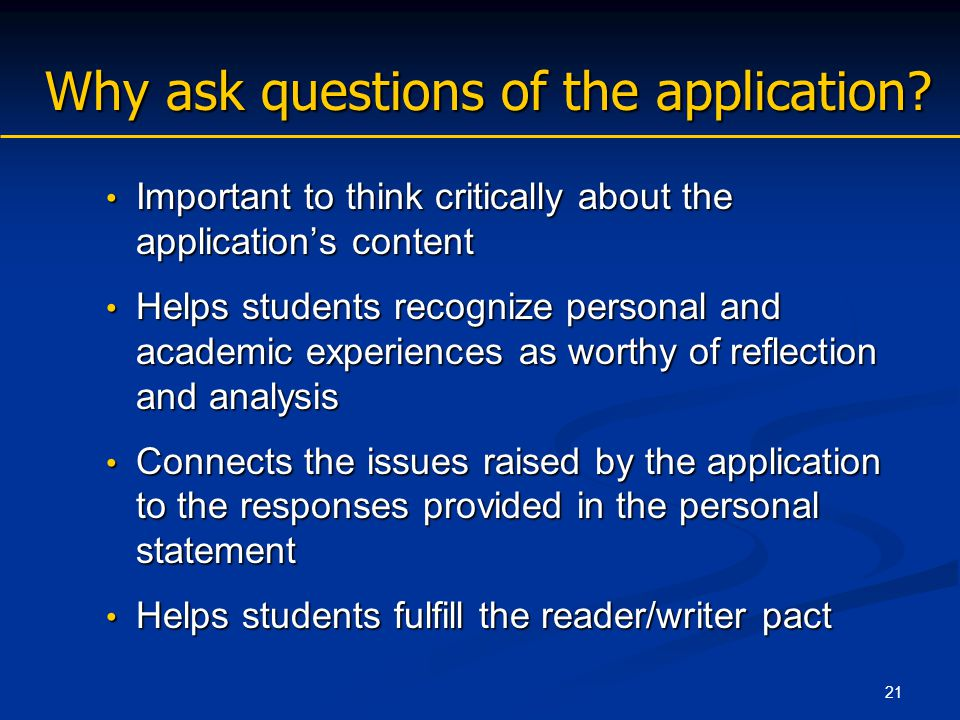 21 Why ask questions of the application. Why ask questions of the application.