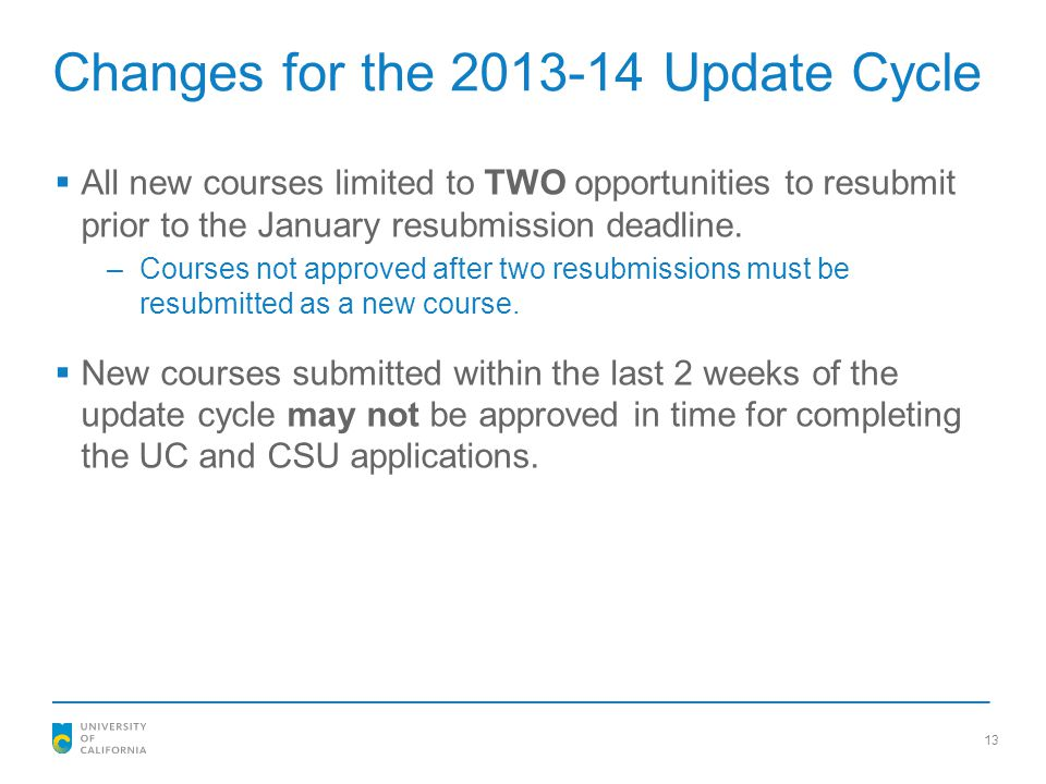 Changes for the 2013-14 Update Cycle  All new courses limited to TWO opportunities to resubmit prior to the January resubmission deadline. –Courses n