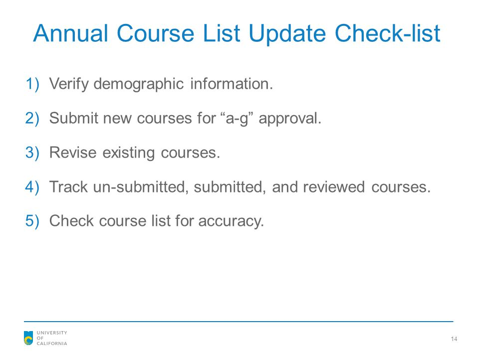 """Annual Course List Update Check-list 1)Verify demographic information. 2)Submit new courses for """"a-g"""" approval. 3)Revise existing courses. 4)Track un-"""