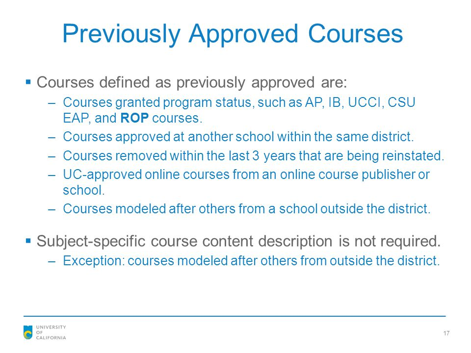 17 Previously Approved Courses  Courses defined as previously approved are: –Courses granted program status, such as AP, IB, UCCI, CSU EAP, and ROP c