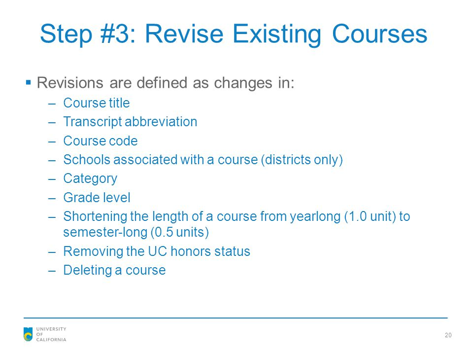 Step #3: Revise Existing Courses  Revisions are defined as changes in: –Course title –Transcript abbreviation –Course code –Schools associated with a