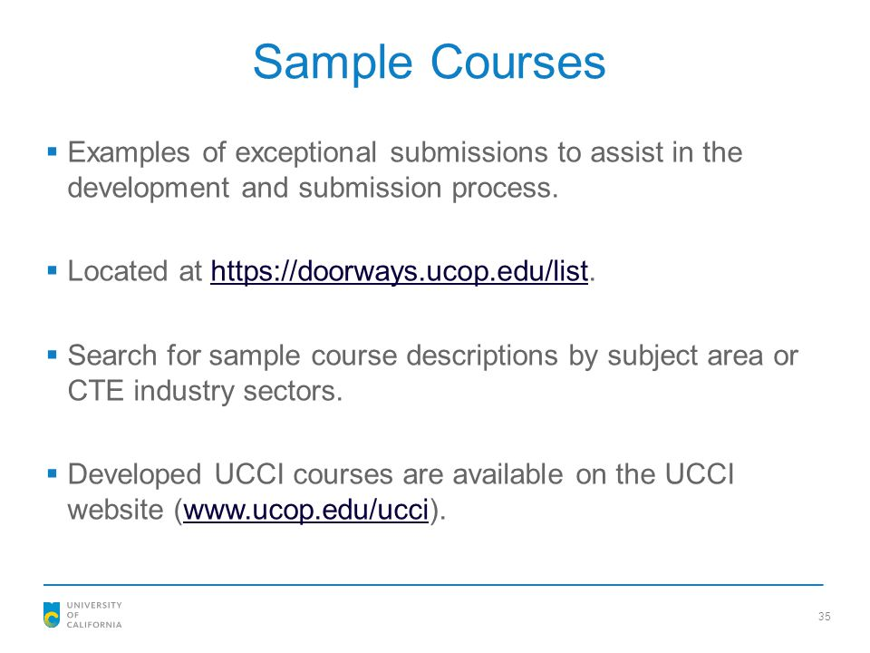 35 Sample Courses  Examples of exceptional submissions to assist in the development and submission process.  Located at https://doorways.ucop.edu/li