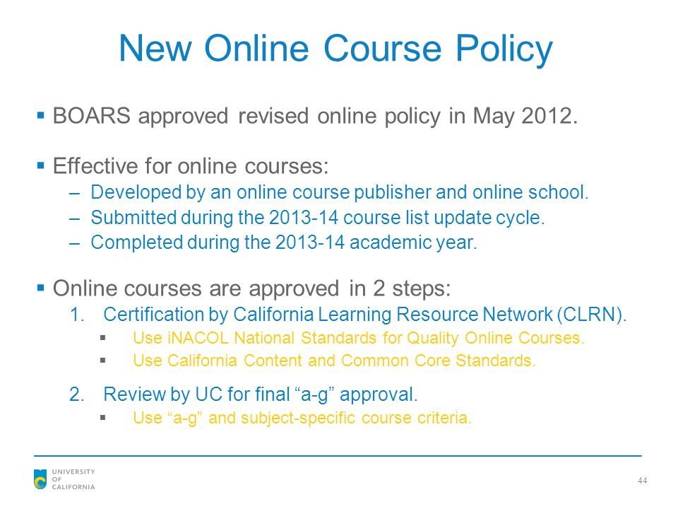 44 New Online Course Policy  BOARS approved revised online policy in May 2012.  Effective for online courses: –Developed by an online course publish