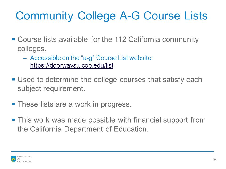 """49 Community College A-G Course Lists  Course lists available for the 112 California community colleges. –Accessible on the """"a-g"""" Course List website"""