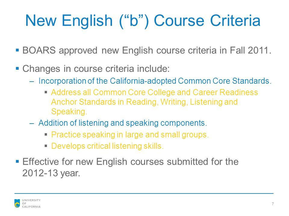 "New English (""b"") Course Criteria  BOARS approved new English course criteria in Fall 2011.  Changes in course criteria include: –Incorporation of t"