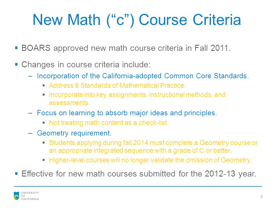 """New Math (""""c"""") Course Criteria  BOARS approved new math course criteria in Fall 2011.  Changes in course criteria include: –Incorporation of the Cal"""