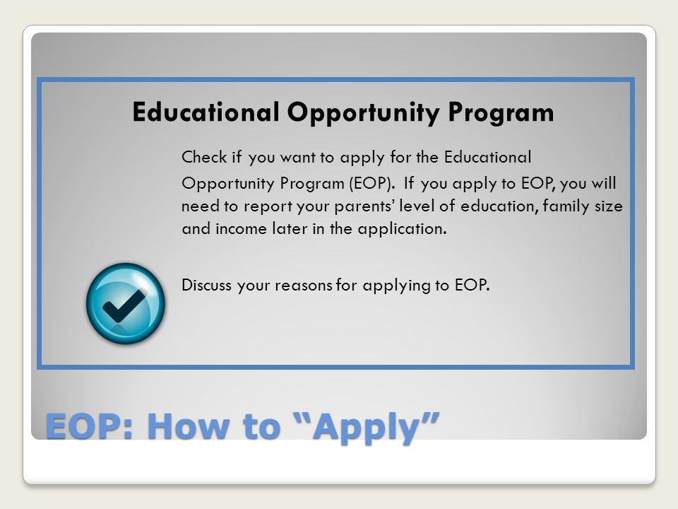 EOP: How to Apply Educational Opportunity Program Check if you want to apply for the Educational Opportunity Program (EOP).