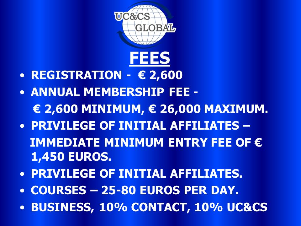 FEES REGISTRATION - € 2,600 ANNUAL MEMBERSHIP FEE - € 2,600 MINIMUM, € 26,000 MAXIMUM.