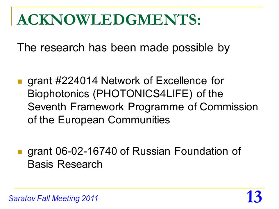 ACKNOWLEDGMENTS: The research has been made possible by grant #224014 Network of Excellence for Biophotonics (PHOTONICS4LIFE) of the Seventh Framework Programme of Commission of the European Communities grant 06-02-16740 of Russian Foundation of Basis Research Saratov Fall Meeting 2011 13