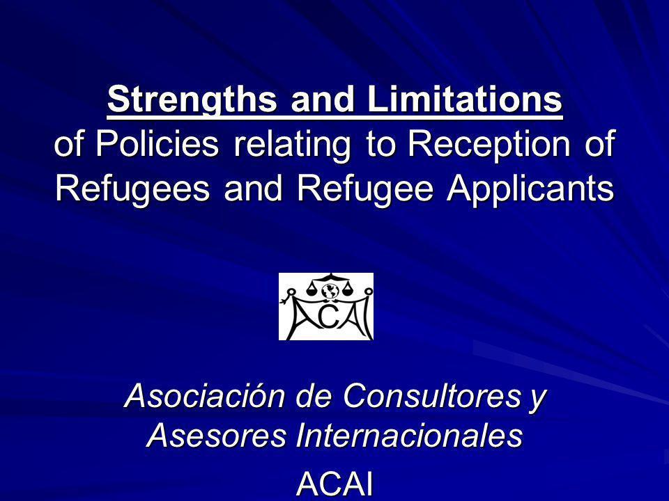Strengths and Limitations of Policies relating to Reception of Refugees and Refugee Applicants Asociación de Consultores y Asesores Internacionales ACAI