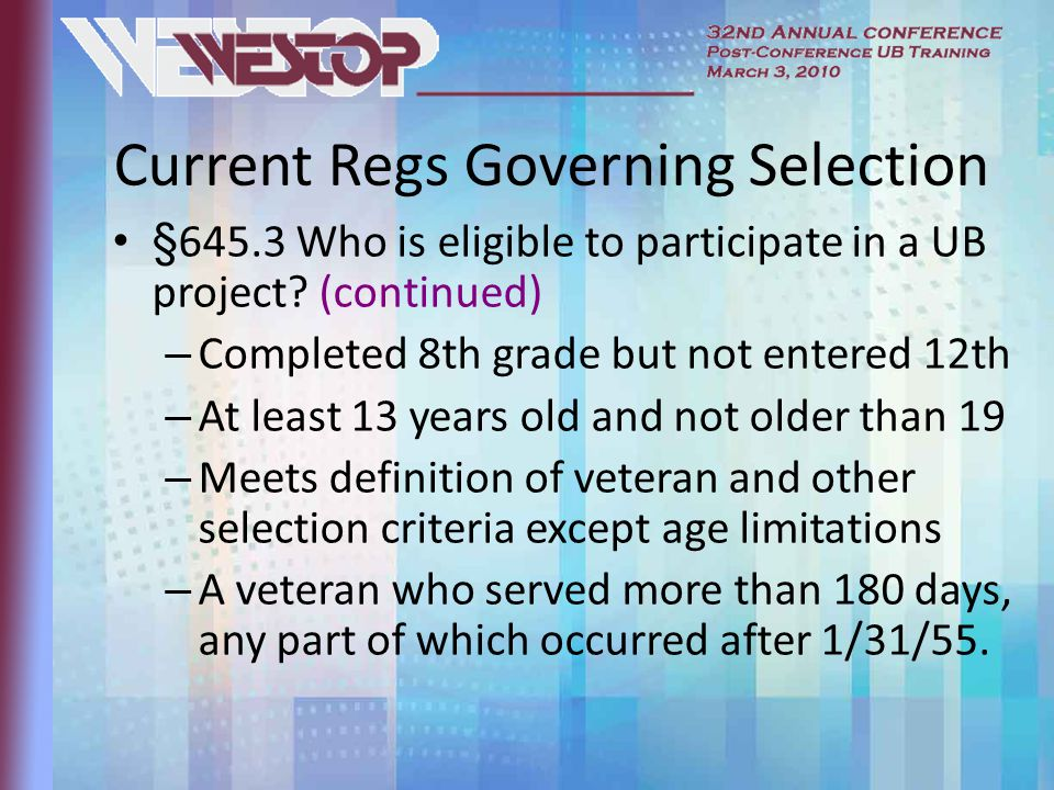Current Regs Governing Selection §645.3 Who is eligible to participate in a UB project.