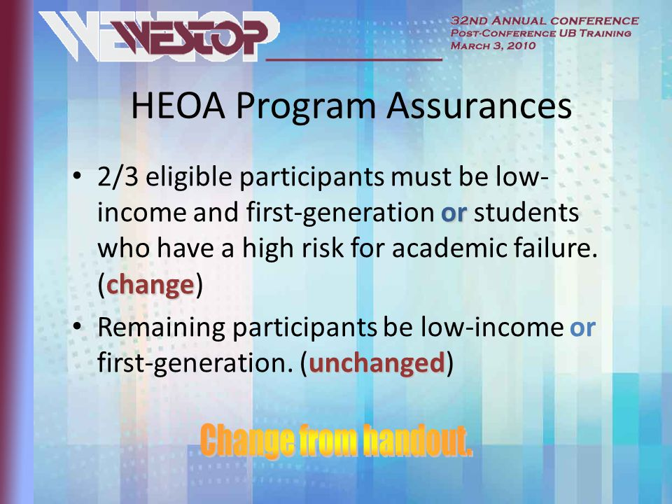 HEOA Program Assurances or change 2/3 eligible participants must be low- income and first-generation or students who have a high risk for academic failure.