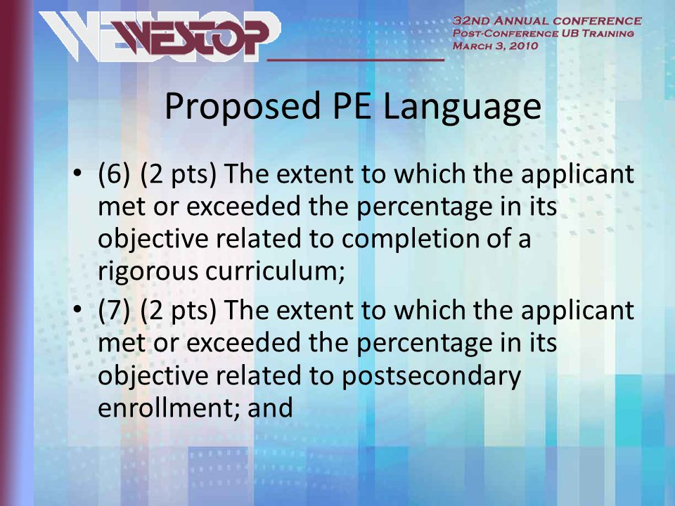 Proposed PE Language (6)(2 pts) The extent to which the applicant met or exceeded the percentage in its objective related to completion of a rigorous curriculum; (7)(2 pts) The extent to which the applicant met or exceeded the percentage in its objective related to postsecondary enrollment; and