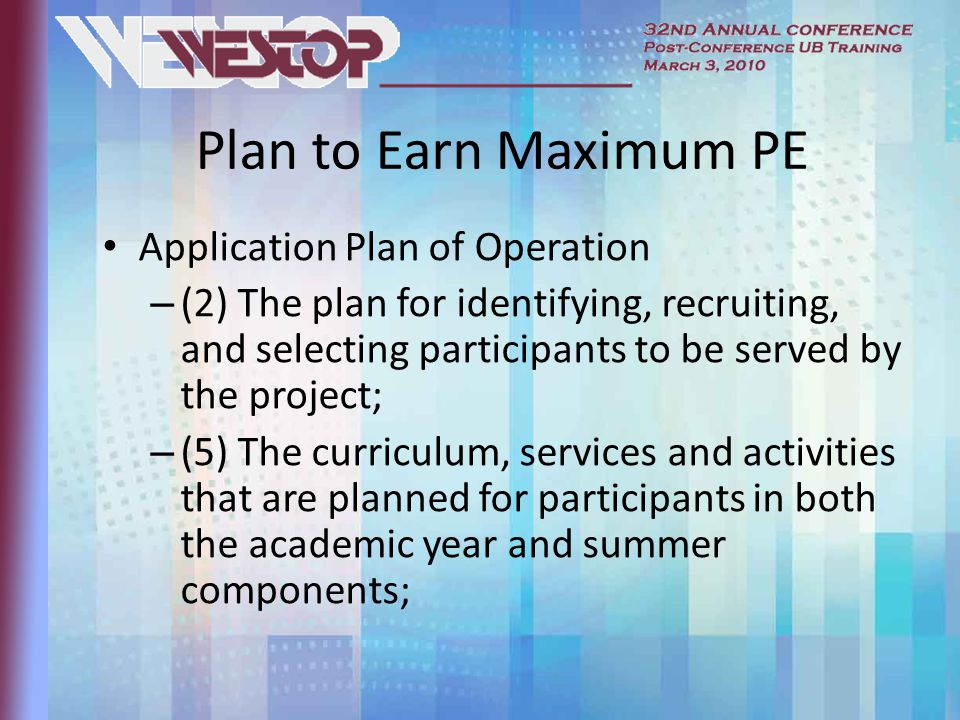 Plan to Earn Maximum PE Application Plan of Operation – (2) The plan for identifying, recruiting, and selecting participants to be served by the project; – (5) The curriculum, services and activities that are planned for participants in both the academic year and summer components;