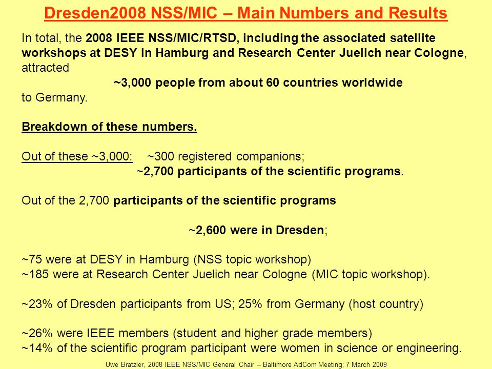 In total, the 2008 IEEE NSS/MIC/RTSD, including the associated satellite workshops at DESY in Hamburg and Research Center Juelich near Cologne, attracted ~3,000 people from about 60 countries worldwide to Germany.