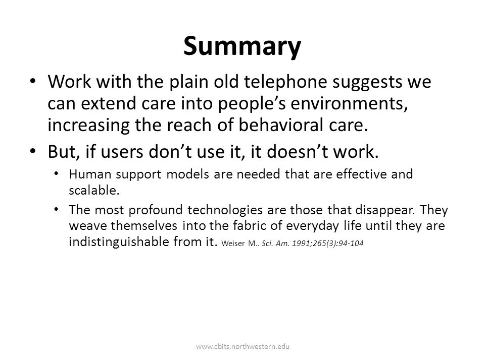 Work with the plain old telephone suggests we can extend care into people's environments, increasing the reach of behavioral care.