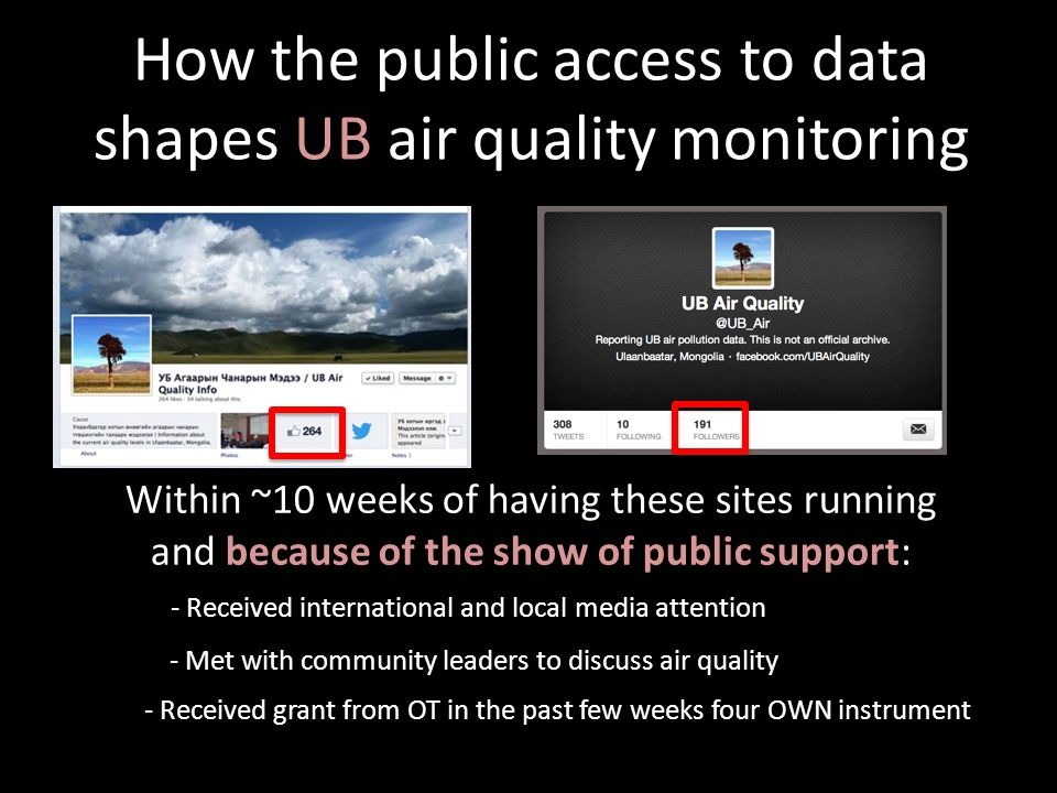 How the public access to data shapes UB air quality monitoring Within ~10 weeks of having these sites running and because of the show of public support: - Received international and local media attention - Received grant from OT in the past few weeks four OWN instrument - Met with community leaders to discuss air quality