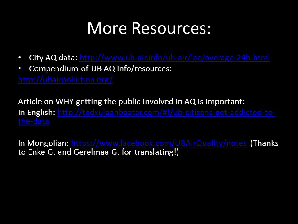 More Resources: City AQ data: http://www.ub-air.info/ub-air/laq/average-24h.htmlhttp://www.ub-air.info/ub-air/laq/average-24h.html Compendium of UB AQ