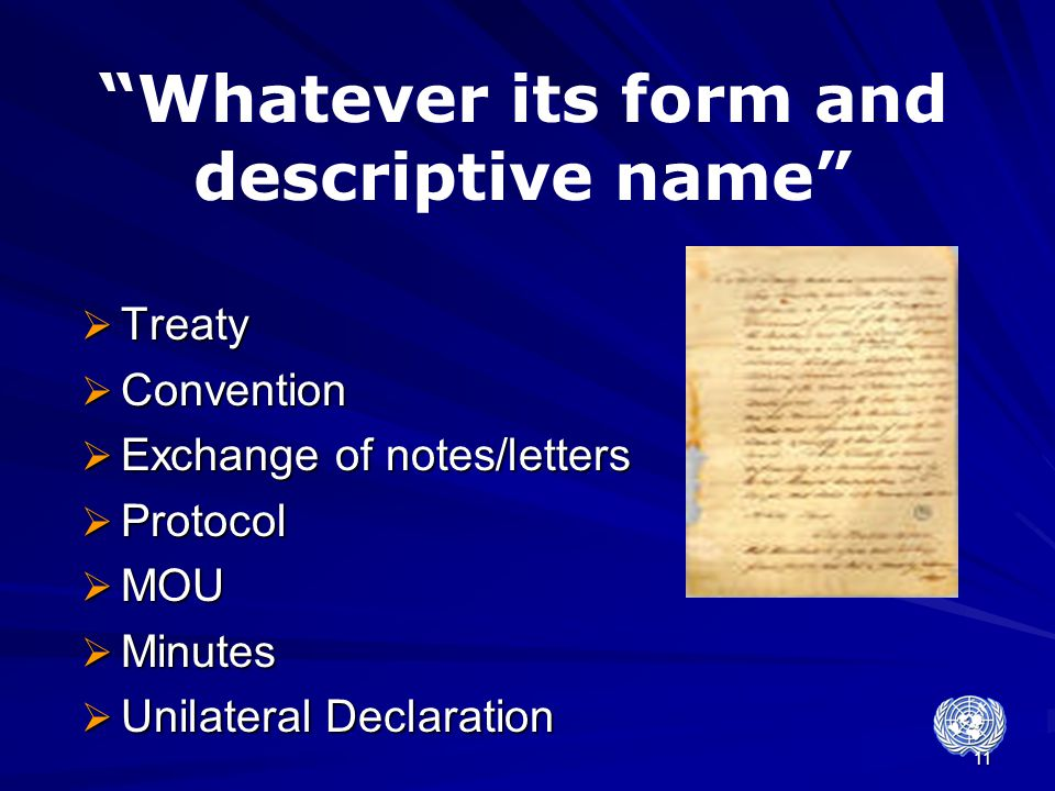 """11  Treaty  Convention  Exchange of notes/letters  Protocol  MOU  Minutes  Unilateral Declaration """"Whatever its form and descriptive name"""""""