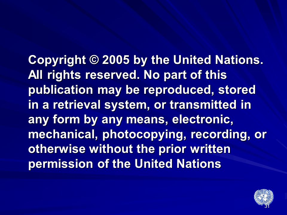 31 Copyright © 2005 by the United Nations. All rights reserved. No part of this publication may be reproduced, stored in a retrieval system, or transm