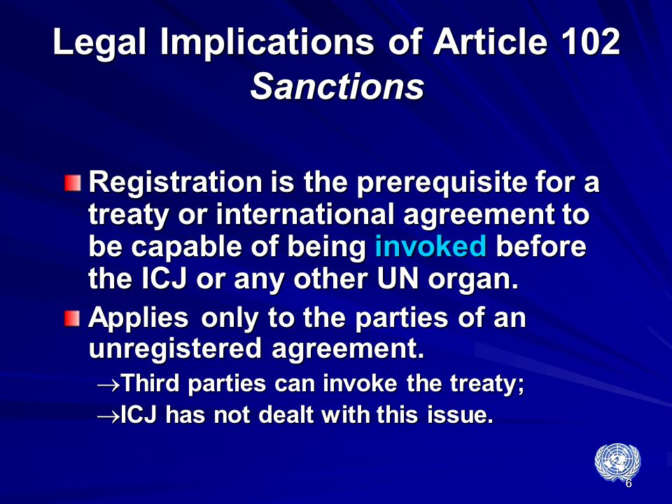 6 Legal Implications of Article 102 Sanctions Registration is the prerequisite for a treaty or international agreement to be capable of being invoked