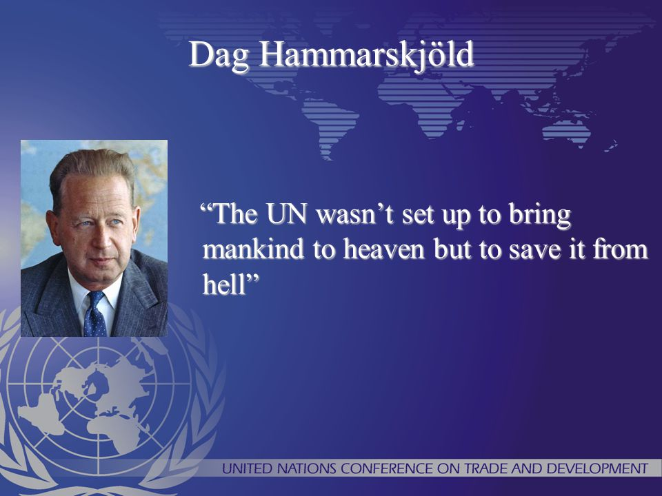 """Dag Hammarskjöld """"The UN wasn't set up to bring mankind to heaven but to save it from hell"""" """"The UN wasn't set up to bring mankind to heaven but to sa"""