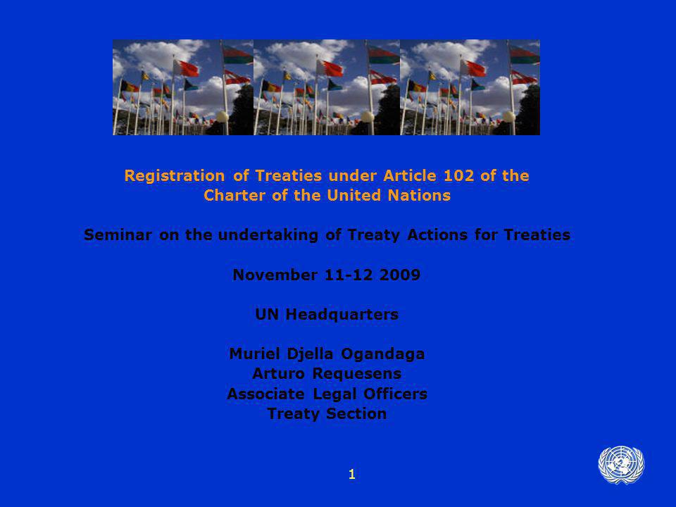 1 Registration of Treaties under Article 102 of the Charter of the United Nations Seminar on the undertaking of Treaty Actions for Treaties November 1