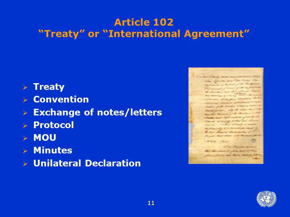 "11  Treaty  Convention  Exchange of notes/letters  Protocol  MOU  Minutes  Unilateral Declaration Article 102 ""Treaty"" or ""International Agreem"