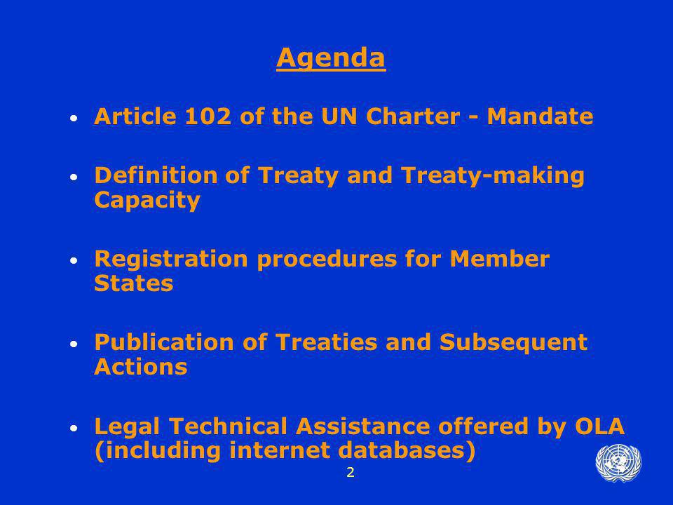 2 Agenda Article 102 of the UN Charter - Mandate Definition of Treaty and Treaty-making Capacity Registration procedures for Member States Publication