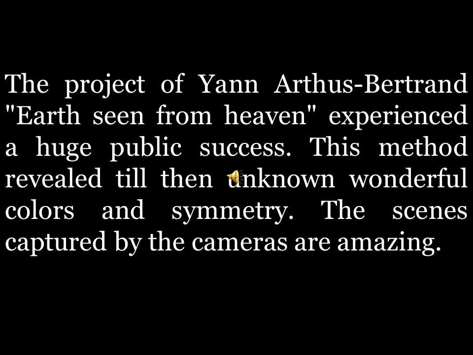 The project of Yann Arthus-Bertrand Earth seen from heaven experienced a huge public success.