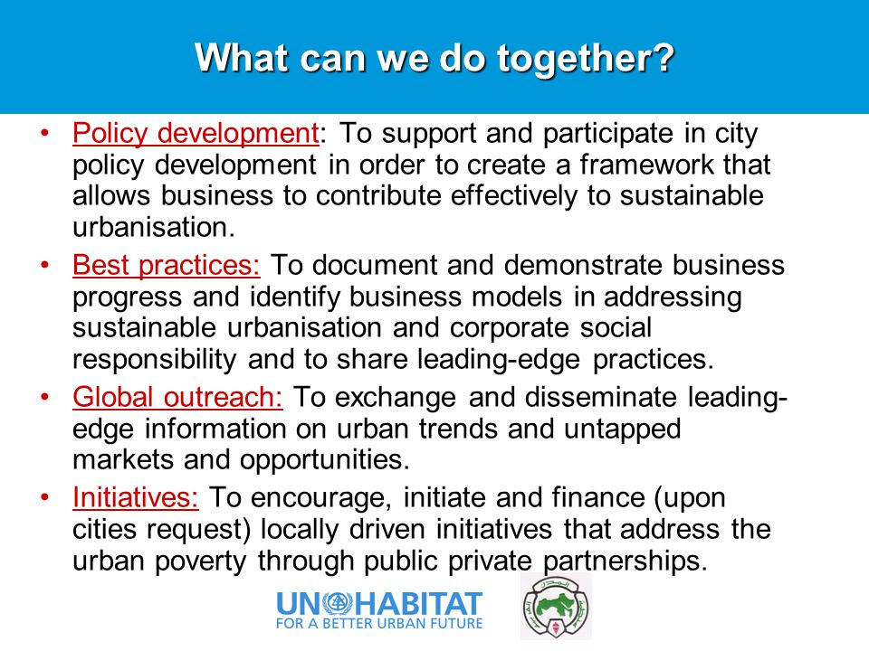Policy development: To support and participate in city policy development in order to create a framework that allows business to contribute effectively to sustainable urbanisation.