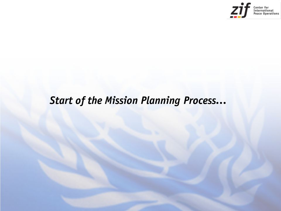 Stage 1 Pre-Mandate Planning It is the prerogative of the Security Council to determine when and where a United Nations peacekeeping operation should be deployed.