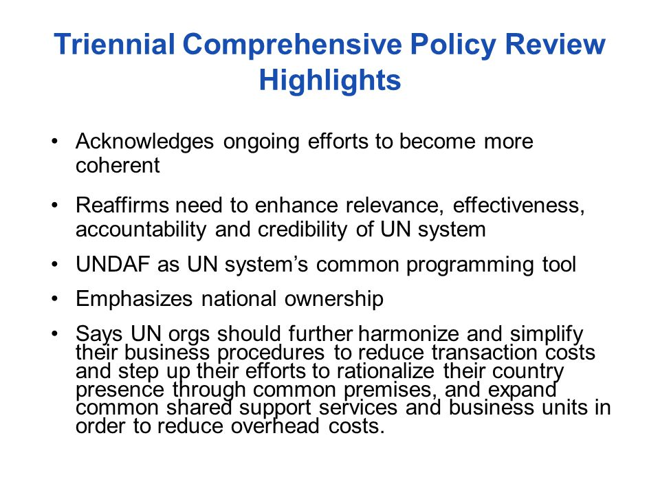 Triennial Comprehensive Policy Review Highlights Acknowledges ongoing efforts to become more coherent Reaffirms need to enhance relevance, effectivene