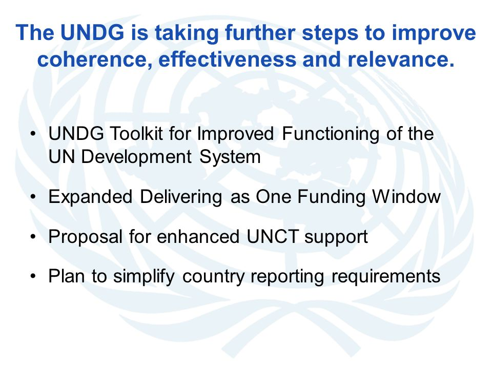 The UNDG is taking further steps to improve coherence, effectiveness and relevance. UNDG Toolkit for Improved Functioning of the UN Development System