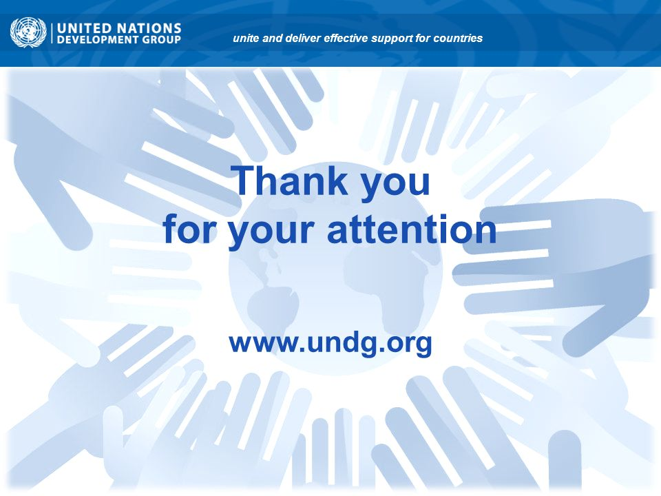 Thank you for your attention www.undg.org unite and deliver effective support for countries