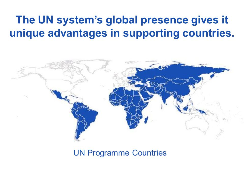 The UN system's global presence gives it unique advantages in supporting countries. UN Programme Countries