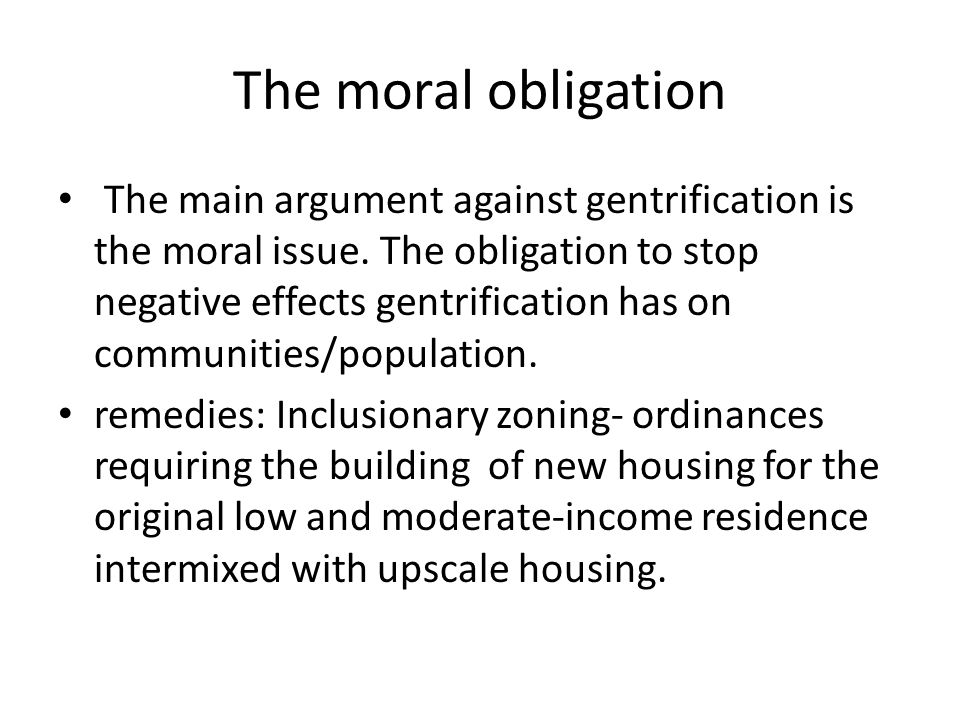 The moral obligation The main argument against gentrification is the moral issue.