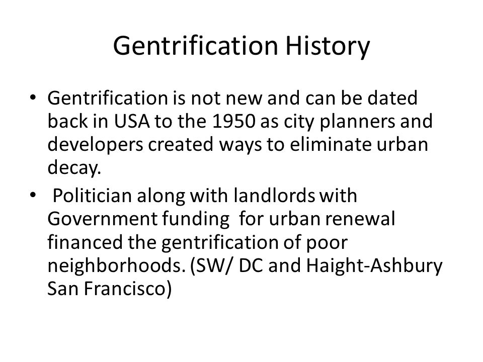Gentrification History Gentrification is not new and can be dated back in USA to the 1950 as city planners and developers created ways to eliminate ur