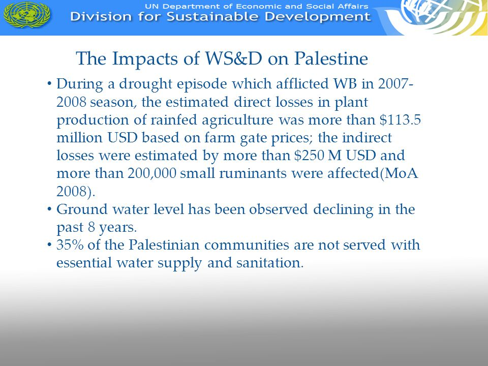 The Impacts of WS&D on Palestine During a drought episode which afflicted WB in 2007- 2008 season, the estimated direct losses in plant production of